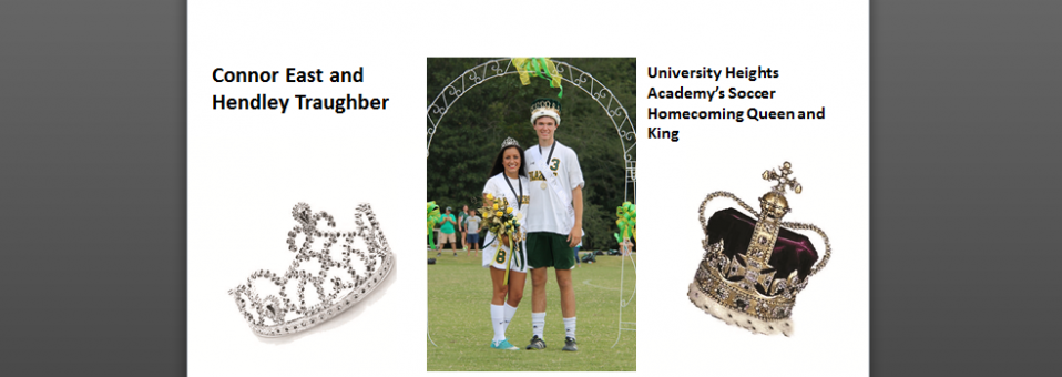 Connor East and Hendley Traughber were recently crowned University Heights Academy's Soccer Homecoming Queen and King.  Connor is the daughter of David and Anne East and Hendley is the son of Brad Traughber and Julie Traughber.  Both are seniors at UHA.