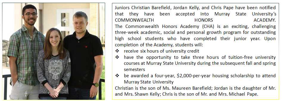 Juniors Christian Barefield, Jordan Kelly, and Chris Pape have been notified that they have been accepted into Murray State University's COMMONWEALTH HONORS ACADEMY.