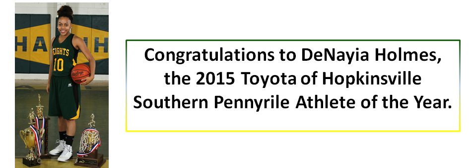 Congratulations to DeNayia Holmes, the 2015 Toyota of Hopkinsville Southern Pennyrile Athlete of the Year.