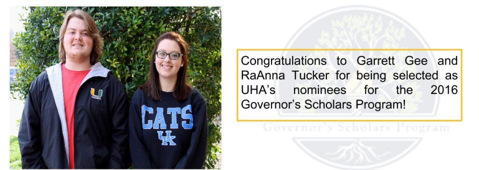 Congratulations to Garrett Gee and RaAnna Tucker for being selected as UHA's nominees for the 2016 Governor's Scholars Program!