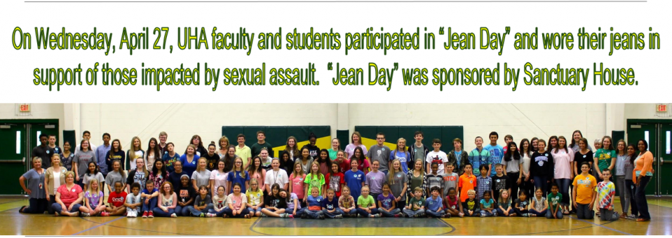 "On Wednesday, April 27, UHA faculty and students participated in ""Jean Day"" and wore their jeans in support of those impacted by sexual assault.  ""Jean Day"" was sponsored by Sanctuary House."