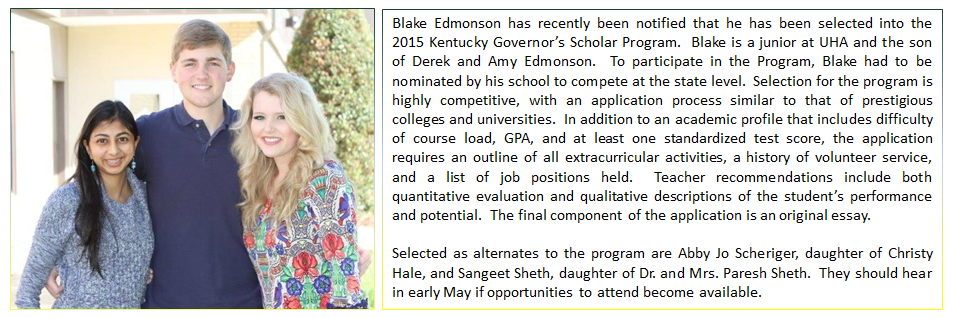 Blake Edmonson has been selected into the 2015 Kentucky Governor's Scholar Program.  Selected as alternates to the program are Abby Jo Scheriger and Sangeet Sheth.